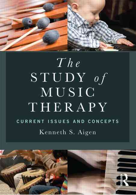 The Study of Music Therapy By Aigen, Kenneth