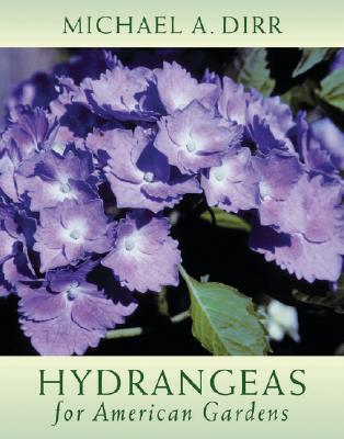 Hydrangeas for American Gardens By Dirr, Michael A.